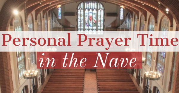 Personal Prayer Time in the Nave Begins at Noon on Tuesday, September 15